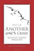 Out of Another @#&*% Crisis!  : Motivation Through Humiliation