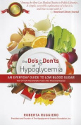 The Do's & Don'ts of Hypoglycemia  : An Everyday Guide to Low Blood Sugar Too Often Misunderstood and Misdiagnosed!