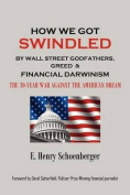 How We Got Swindled by Wall Street Godfathers, Greed & Financial Darwinism the 30-War Against the American Dream
