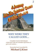 A Journey into the Spiritual Quest of Who We Are - Book 2 - Why Were They Called Gods?