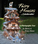 Fairy Houses ... Unbelievable!