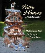 Fairy Houses ... Unbelievable!