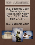 U.S. Supreme Court Transcripts of Record John Kelley Co. V. C.I.R.; Talbot Mills V. C.I.R.