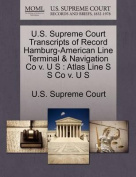 U.S. Supreme Court Transcripts of Record Hamburg-American Line Terminal & Navigation Co V. U S  : Atlas Line S S Co V. U S