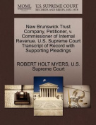 New Brunswick Trust Company, Petitioner, V. Commissioner of Internal Revenue. U.S. Supreme Court Transcript of Record with Supporting Pleadings