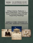 William Adams, Petitioner, V. State of Maryland. U.S. Supreme Court Transcript of Record with Supporting Pleadings