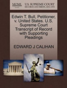 Edwin T. Bull, Petitioner, V. United States. U.S. Supreme Court Transcript of Record with Supporting Pleadings