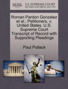 Roman Pardon Gonzalez et al., Petitioners, V. United States. U.S. Supreme Court Transcript of Record with Supporting Pleadings