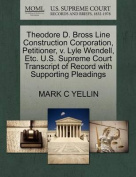 Theodore D. Bross Line Construction Corporation, Petitioner, V. Lyle Wendell, Etc. U.S. Supreme Court Transcript of Record with Supporting Pleadings