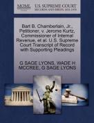Bart B. Chamberlain, JR., Petitioner, V. Jerome Kurtz, Commissioner of Internal Revenue, et al. U.S. Supreme Court Transcript of Record with Supporting Pleadings