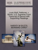 Louis Wolf, Petitioner, V. Illinois. U.S. Supreme Court Transcript of Record with Supporting Pleadings