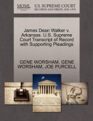 James Dean Walker V. Arkansas. U.S. Supreme Court Transcript of Record with Supporting Pleadings