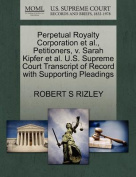 Perpetual Royalty Corporation et al., Petitioners, V. Sarah Kipfer et al. U.S. Supreme Court Transcript of Record with Supporting Pleadings