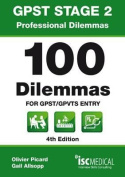 GPST Stage 2 - Professional Dilemmas - 100 Dilemmas for GPST / GPVTS Entry