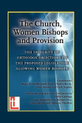 The Church, Women Bishops and Provision - The Integrity of Orthodox Objection to Women Bishops