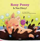 Rosey Posey is Not Dirty!