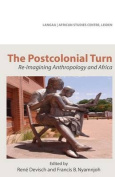 The Postcolonial Turn. Re-Imagining Anthropology and Africa