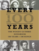 Every 100 Years - The Woody Guthrie Centennial Songbook