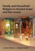 Family and Household Religion in Ancient Israel and Levant