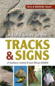 A Field Guide to the Tracks & Signs of Southern, Central & East African Wildlife