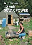 Do It Yourself 12 Volt Solar Power