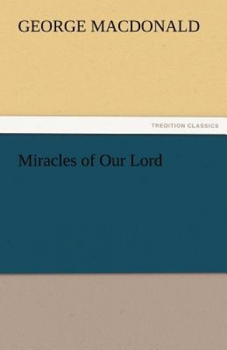 Miracles of Our Lord by George MacDonald.