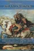 Breve Historia de Atila y los Hunos  [Spanish]