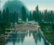Gardens for a Beautiful America 1895 - 1935