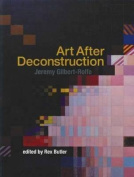 Jeremy Gilbert-Rolfe - Art After Deconstruction
