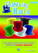 Thinking Hats: Teach Thinking Skills Through Cross Curricula Activities Using De Bono's Thinking Hats