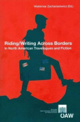 Riding/Writing Across Borders in North American Travelogues and Fiction (Osterreichische Akademie Der Wissenschaften