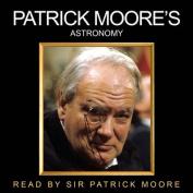 Patrick Moore's Astronomy [Audio]