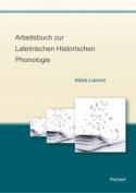 Arbeitsbuch Zur Lateinischen Historischen Phonologie [GER]
