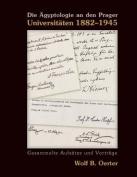 Die Agyptologie An Den Prager Universitaten 1882-1945 [GER]