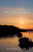 The Lobsterman of Deep Cove, Maine
