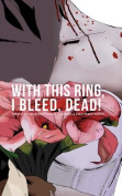 With This Ring, I Bleed, Dead!