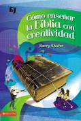 Como Ensenar la Biblia Con Creatividad  [Spanish]