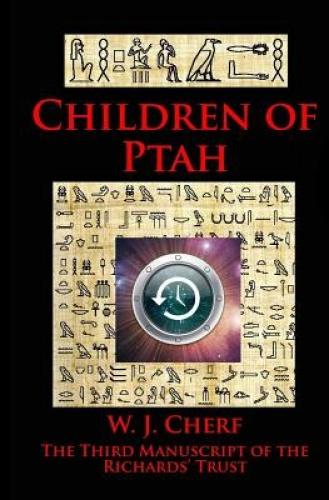 Children of Ptah.: Third Manuscript of the Richards' Trust by W J Cherf