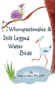 Whompastoodles & Stilt Legged Water Birds