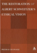 The Restoration of Albert Schweitzera S Ethical Vision