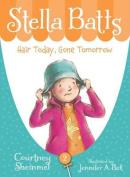 Stella Batts Hair Today, Gone Tomorrow (Stella Batts
