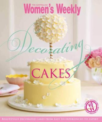 Cake Decorating Books Nz : Decorating Cakes (The Australian Women s Weekly), The Australian Women s Weekly - Shop Online ...