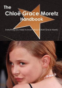 The Chloe Grace Moretz Handbook - Everything You Need to Know About Chloe Grace Moretz