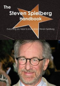 The Steven Spielberg Handbook - Everything You Need to Know About Steven Spielberg