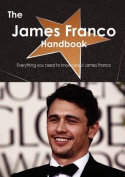 The James Franco Handbook - Everything You Need to Know About James Franco