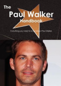 The Paul Walker Handbook - Everything You Need to Know about Paul Walker