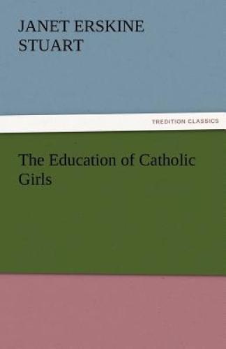 The Education of Catholic Girls by Janet Erskine Stuart.