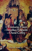 The Trinitarian Vision of Jonathan Edwards and David Coffey
