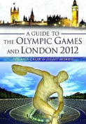 A Guide to the Olympic Games and London 2012