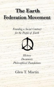 The Earth Federation Movement. Founding a Social Contract for the People of Earth. History, Documents, Philosophical Foundations